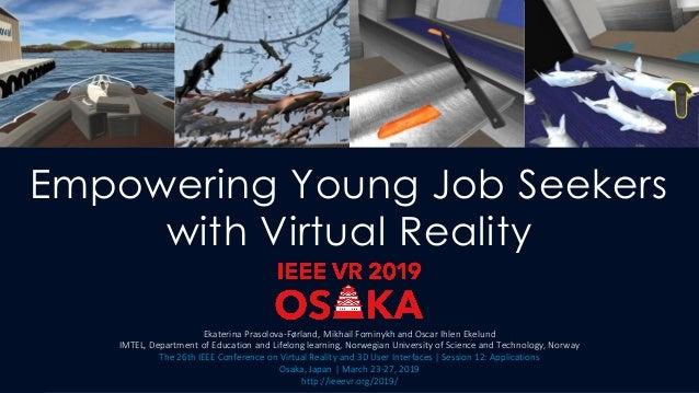 Empowering Young Job Seekers with Virtual Reality Ekaterina Prasolova-Førland, Mikhail Fominykh and Oscar Ihlen Ekelund IM...