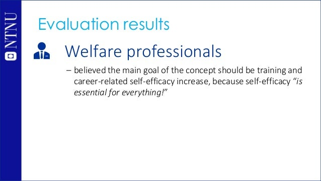 Welfare professionals – believed the main goal of the concept should be training and career-related self-efficacy increase...