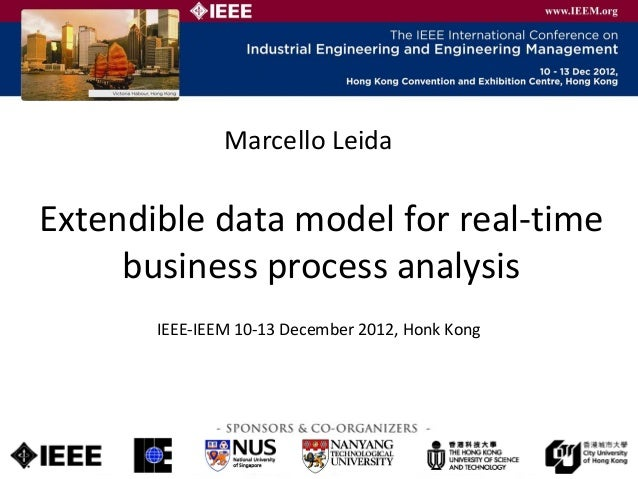Marcello LeidaExtendible data model for real-time     business process analysis       IEEE-IEEM 10-13 December 2012, Honk ...