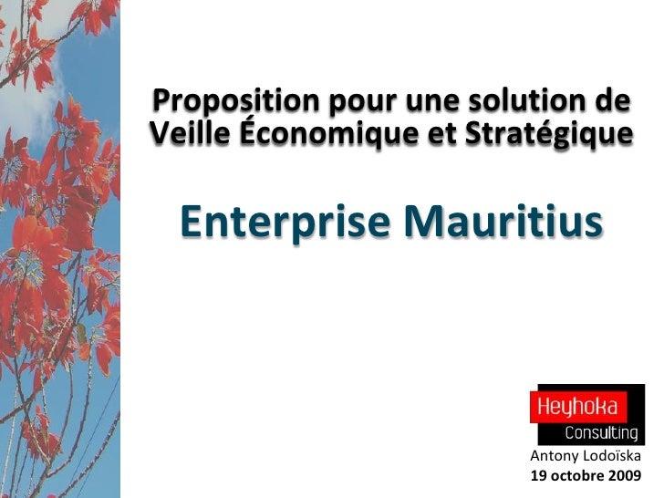 Proposition pour une solution de Veille Économique et Stratégique <br />Enterprise Mauritius<br />Antony Lodoïska<br />19 ...