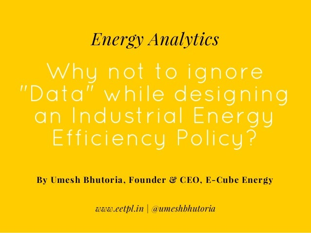 "Why not to ignore ""Data"" while designing an Industrial Energy Efficiency Policy? By Umesh Bhutoria, Founder & CEO, E-Cube ..."