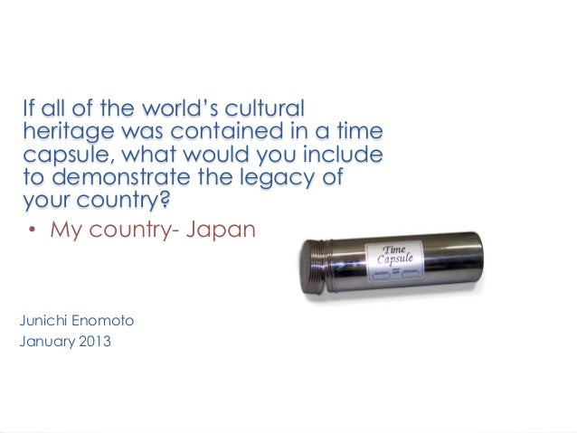 If all of the world's culturalheritage was contained in a timecapsule, what would you includeto demonstrate the legacy ofy...