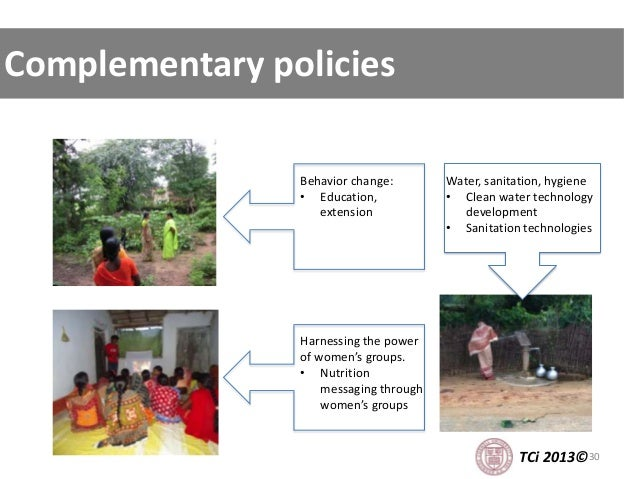 30 Complementary policies Behavior change: • Education, extension Harnessing the power of women's groups. • Nutrition mess...