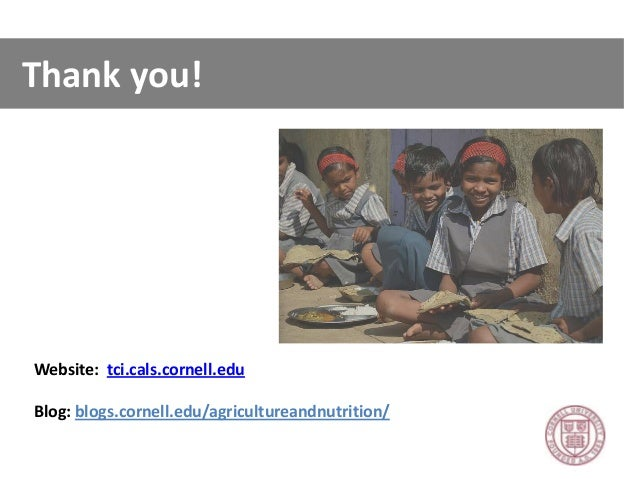 Thank you! Website: tci.cals.cornell.edu Blog: blogs.cornell.edu/agricultureandnutrition/ Thank you!