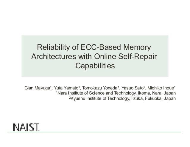 Reliability of ECC-Based Memory Architectures with Online Self-Repair Capabilities Gian Mayuga1, Yuta Yamato1, Tomokazu Yo...