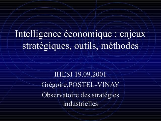 Intelligence économique : enjeux stratégiques, outils, méthodes IHESI 19.09.2001 Grégoire.POSTEL-VINAY Observatoire des st...