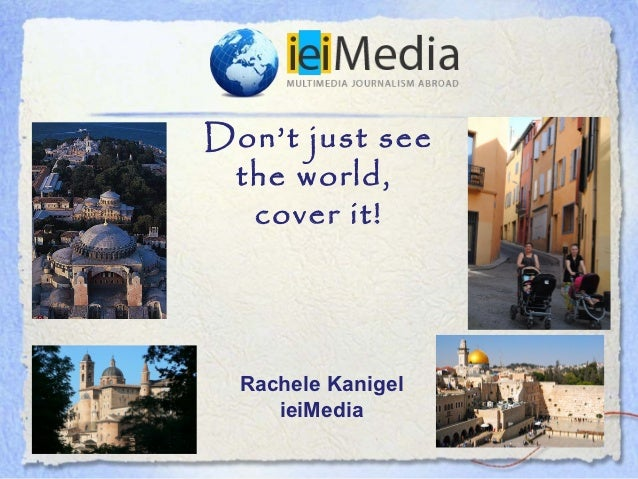 Don't just see the world,  cover it!  Rachele Kanigel     ieiMedia
