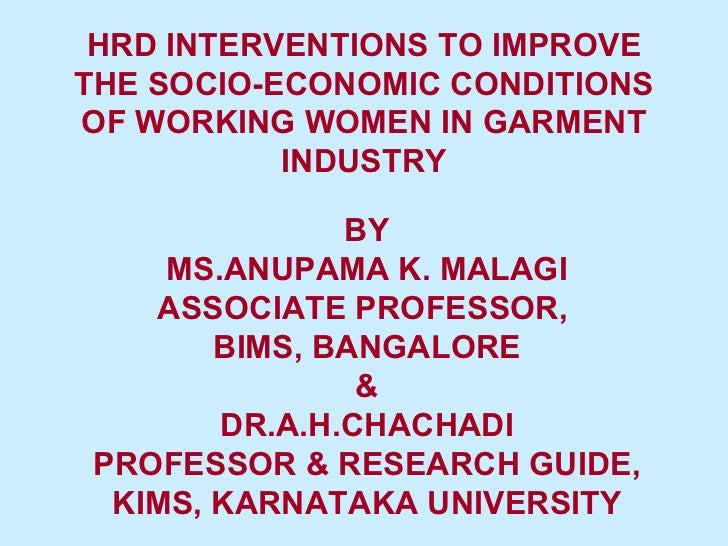 HRD INTERVENTIONS TO IMPROVE THE SOCIO-ECONOMIC CONDITIONS OF WORKING WOMEN IN GARMENT INDUSTRY BY MS.ANUPAMA K. MALAGI AS...