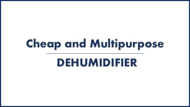 Cheap and Multipurpose DEHUMIDIFIER