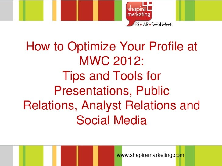 How to Optimize Your Profile at          MWC 2012:       Tips and Tools for      Presentations, PublicRelations, Analyst R...