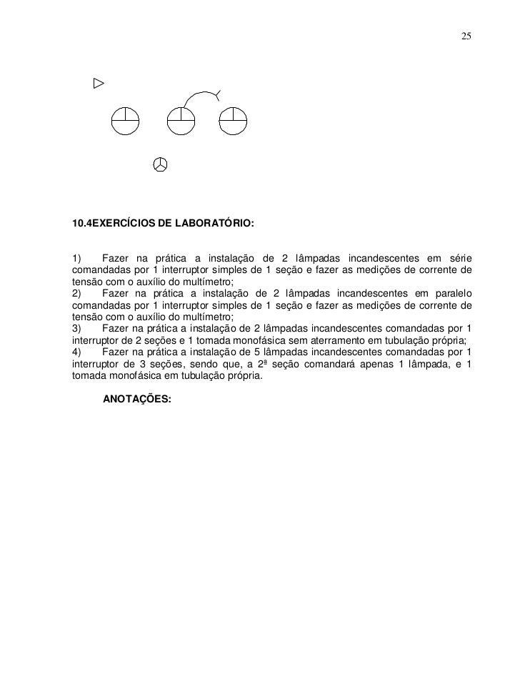 2510.4EXERCÍCIOS DE LABORATÓRIO:1)     Fazer na prática a instalação de 2 lâmpadas incandescentes em sériecomandadas por 1...