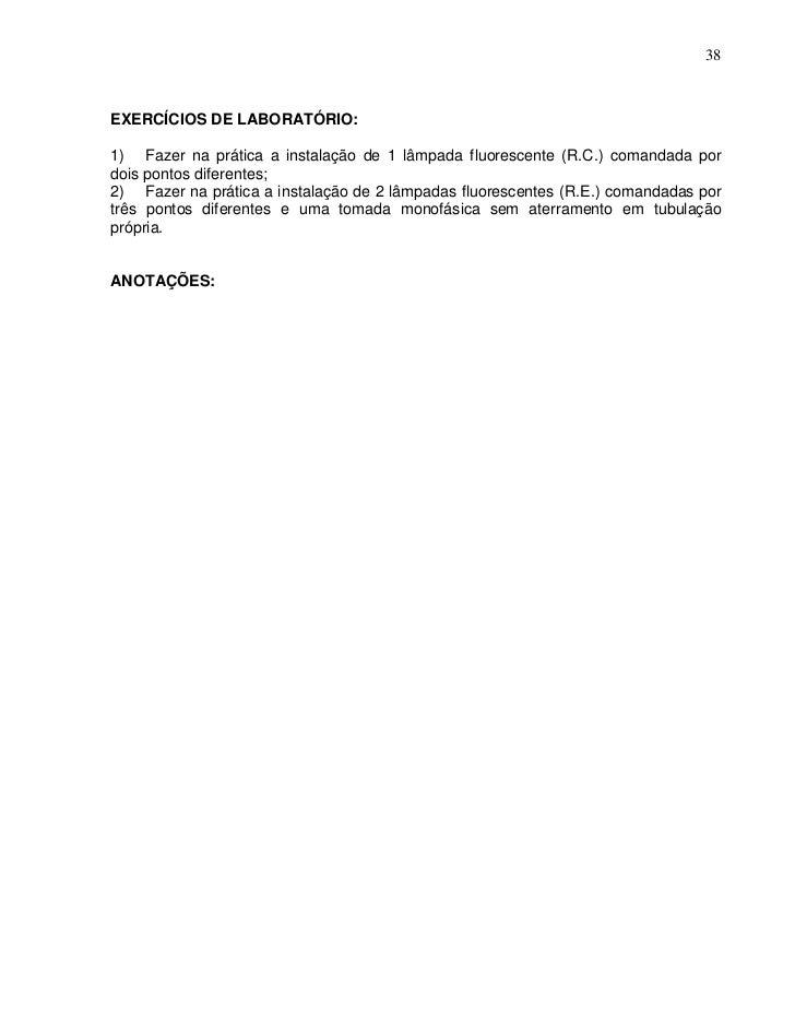 38EXERCÍCIOS DE LABORATÓRIO:1) Fazer na prática a instalação de 1 lâmpada fluorescente (R.C.) comandada pordois pontos dif...
