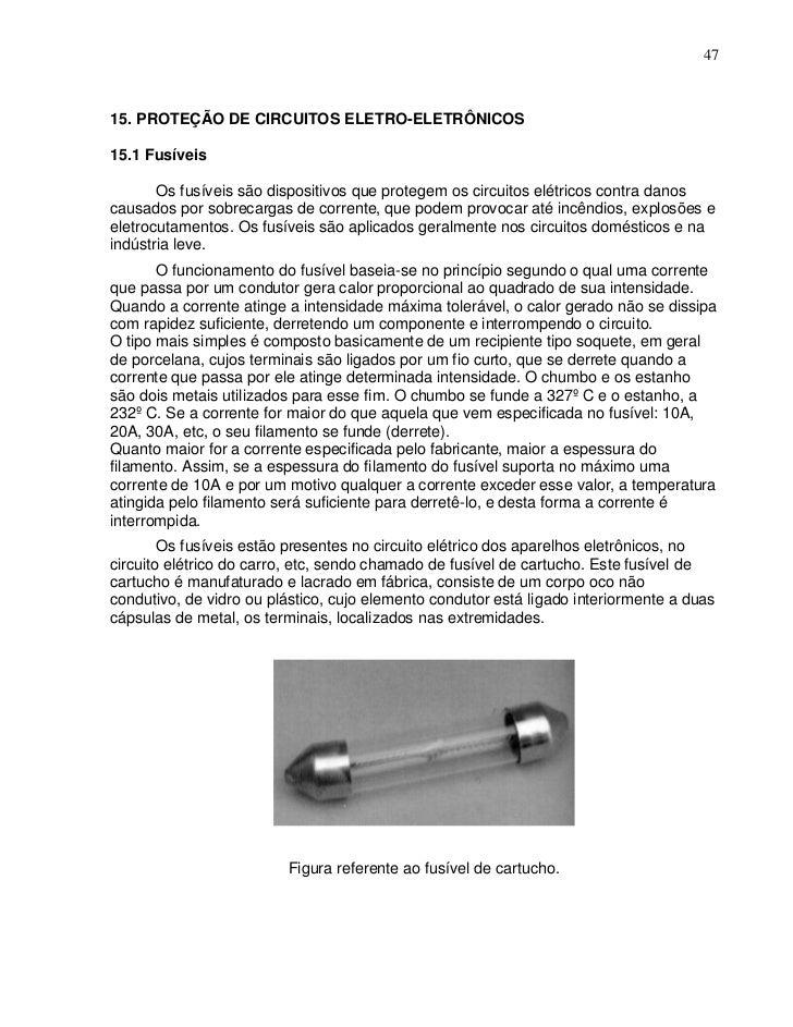 4715. PROTEÇÃO DE CIRCUITOS ELETRO-ELETRÔNICOS15.1 Fusíveis       Os fusíveis são dispositivos que protegem os circuitos e...