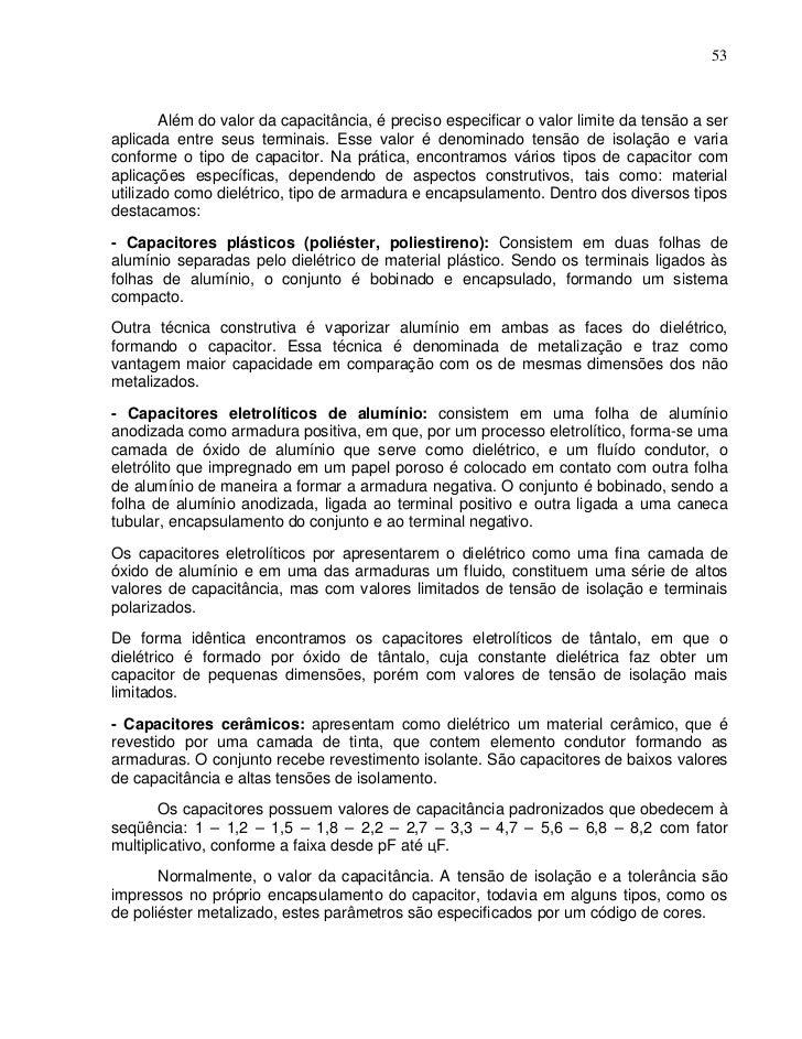 53        Além do valor da capacitância, é preciso especificar o valor limite da tensão a seraplicada entre seus terminais...