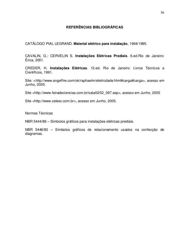 56                         REFERÊNCIAS BIBLIOGRÁFICASCATÁLOGO PIAL LEGRAND. Material elétrico para instalação, 1994/1995.C...