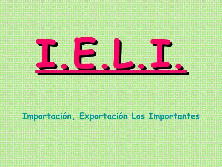 I.E.L.I. Importación, Exportación Los Importantes