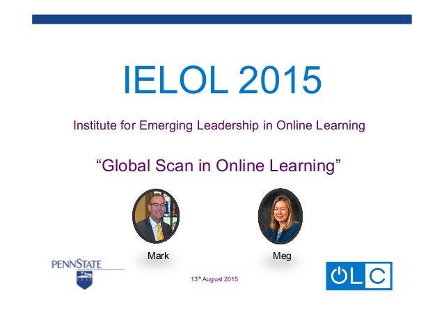 "IELOL 2015 Institute for Emerging Leadership in Online Learning ""Global Scan in Online Learning""   13th August 2015 Mark..."
