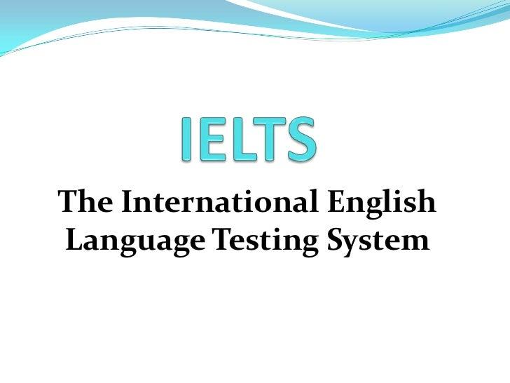 The International EnglishLanguage Testing System