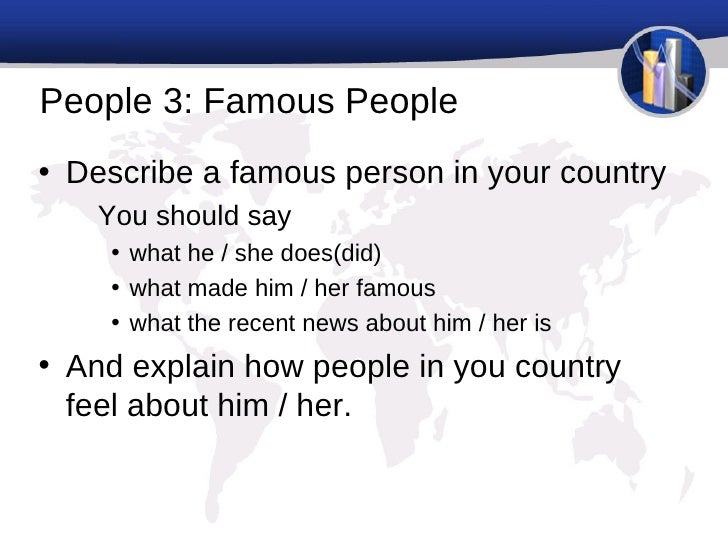 ielts famous people What kind of jobs do the people in your town/village do • would you say it's a   what kind of people become famous in your country • what's different about.