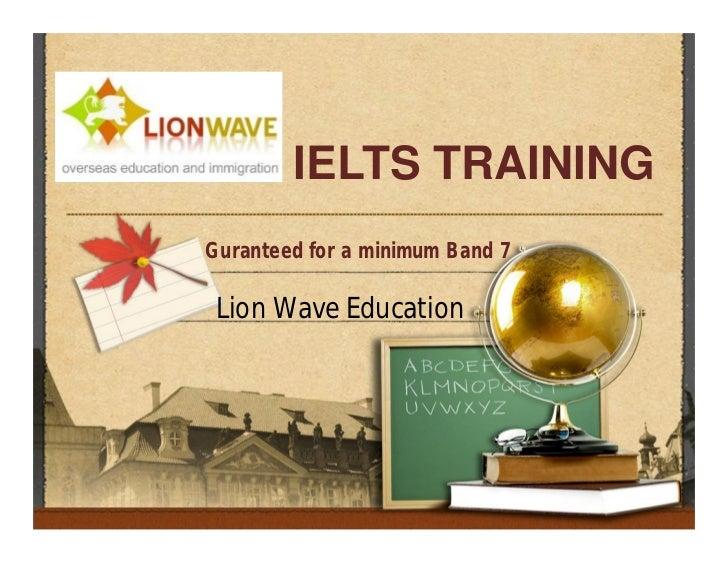 IELTS TRAININGGuranteed for a minimum Band 7 Lion Wave Education