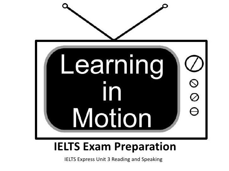 IELTS Exam Preparation<br />IELTS Express Unit 3 Reading and Speaking<br />