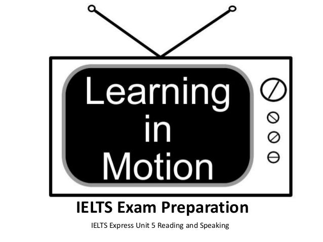 IELTS Exam Preparation IELTS Express Unit 5 Reading and Speaking