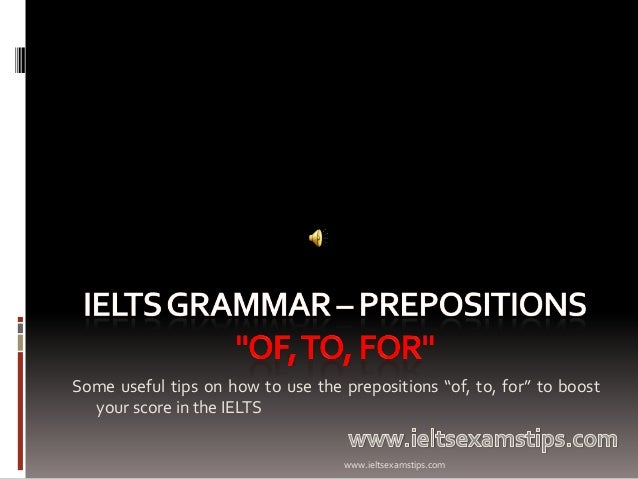 "Some useful tips on how to use the prepositions ""of, to, for"" to boost your score in the IELTS www.ieltsexamstips.com"