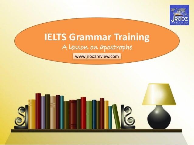 IELTS Grammar Training A lesson on apostrophe www.jroozreview.com