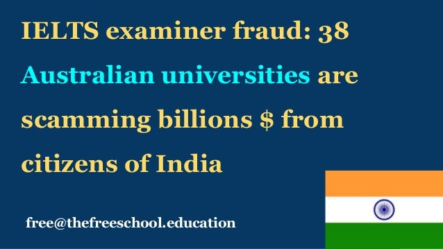 free@thefreeschool.education IELTS examiner fraud: 38 Australian universities are scamming billions $ from citizens of Ind...