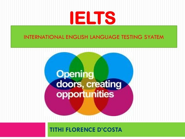 IELTS INTERNATIONAL ENGLISH LANGUAGE TESTING SYATEM  TITHI FLORENCE D'COSTA