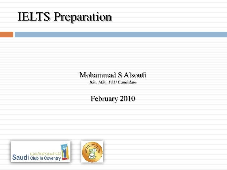 Mohammad S Alsoufi BSc, MSc, PhD Candidate February 2010 IELTS Preparation