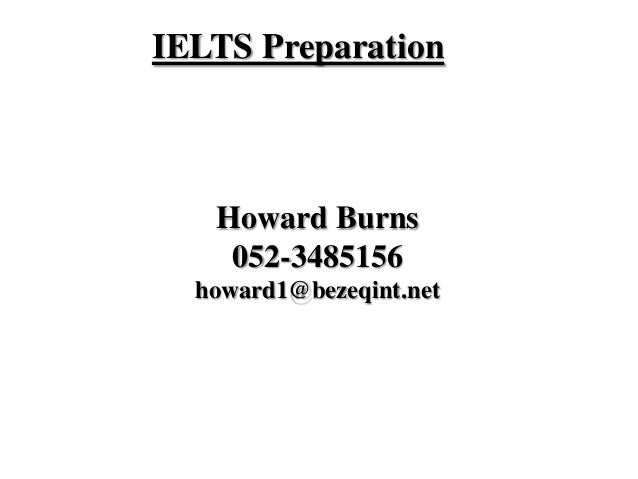 Howard Burns 052-3485156 howard1@bezeqint.net IELTS Preparation