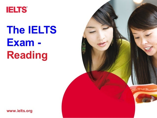 www.ielts.org The IELTS Exam - Reading