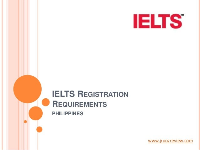 IELTS REGISTRATION REQUIREMENTS PHILIPPINES  www.jroozreview.com