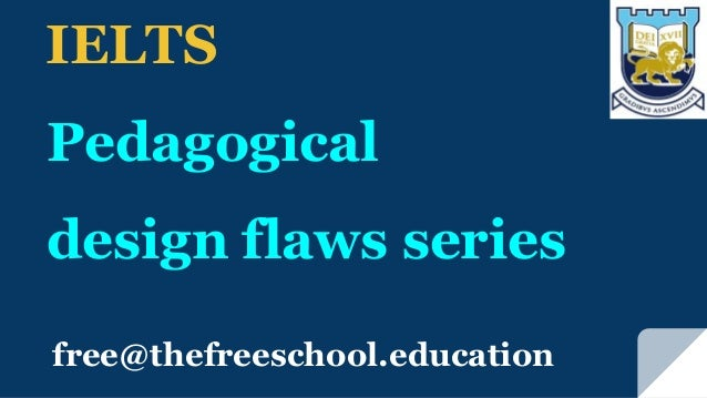 free@thefreeschool.education IELTS Pedagogical design flaws series