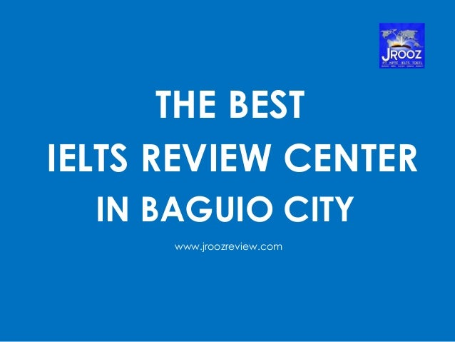 THE BEST IELTS REVIEW CENTER IN BAGUIO CITY www.jroozreview.com