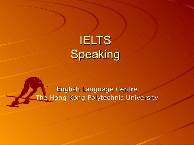 IELTS          Speaking      English Language CentreThe Hong Kong Polytechnic University