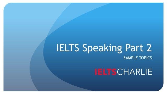 IELTS Speaking Part 2 SAMPLE TOPICS IELTSCHARLIE