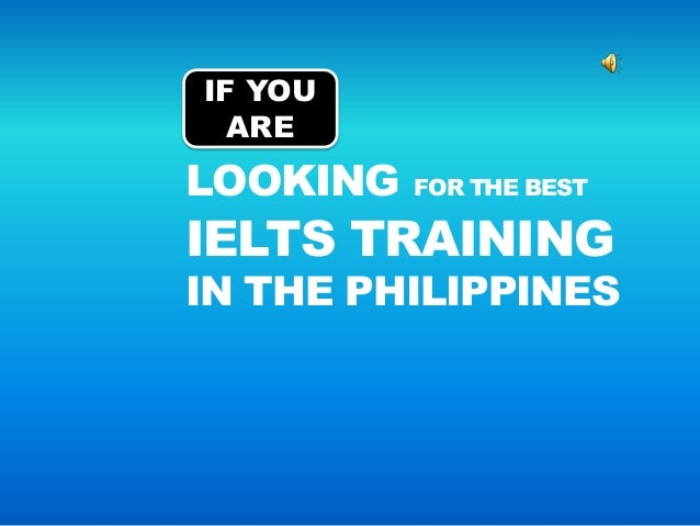 IN THE PHILIPPINESIELTS TRAININGIF YOUARELOOKING FOR THE BEST