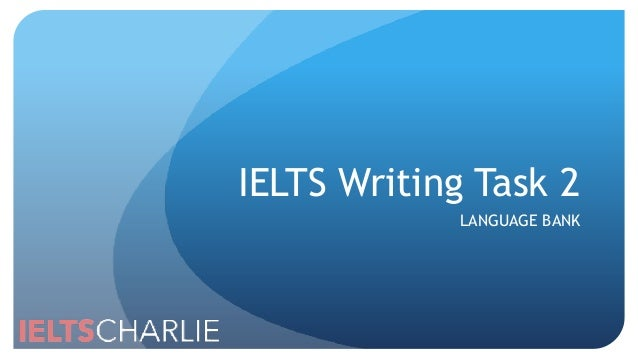 IELTS Writing Task 2 LANGUAGE BANK