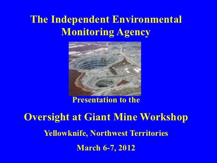 The Independent Environmental       Monitoring Agency          Presentation to theOversight at Giant Mine Workshop   Yello...