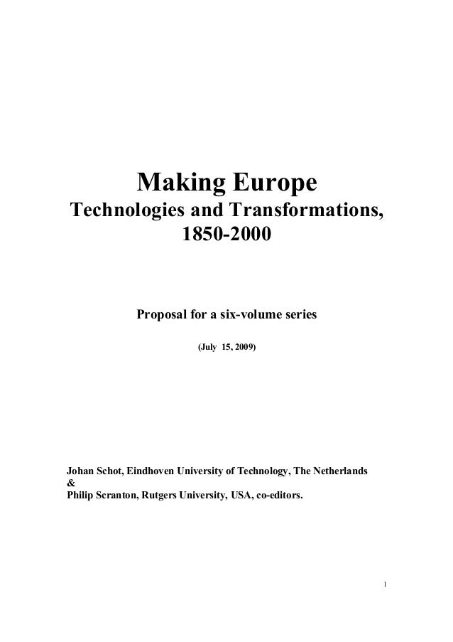 1 Making Europe Technologies and Transformations, 1850-2000 Proposal for a six-volume series (July 15, 2009) Johan Schot, ...