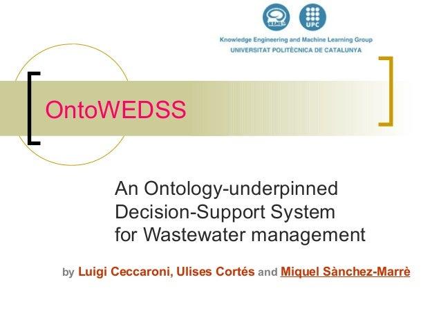 OntoWEDSSAn Ontology-underpinnedDecision-Support Systemfor Wastewater managementby Luigi Ceccaroni, Ulises Cortés and Miqu...