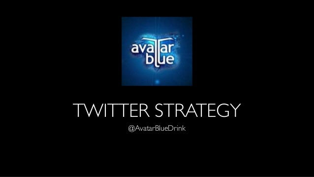 TWITTER STRATEGY @AvatarBlueDrink