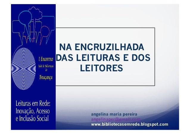 NA ENCRUZILHADADAS LEITURAS E DOS     LEITORES      angelina maria pereira      angelinaper@gmail.com      www.bibliotecas...