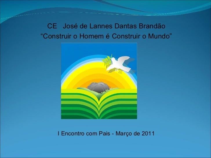 """CE  José de Lannes Dantas Brandão """" Construir o Homem é Construir o Mundo"""" I Encontro com Pais - Março de 2011"""