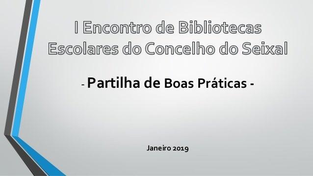 - Partilha de Boas Práticas - Janeiro 2019
