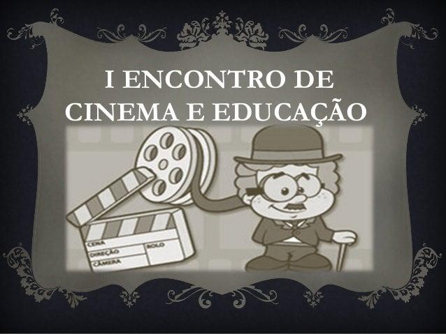 I ENCONTRO DE CINEMA E EDUCAÇÃO