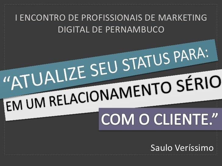 I ENCONTRO DE PROFISSIONAIS DE MARKETING         DIGITAL DE PERNAMBUCO                            Saulo Veríssimo