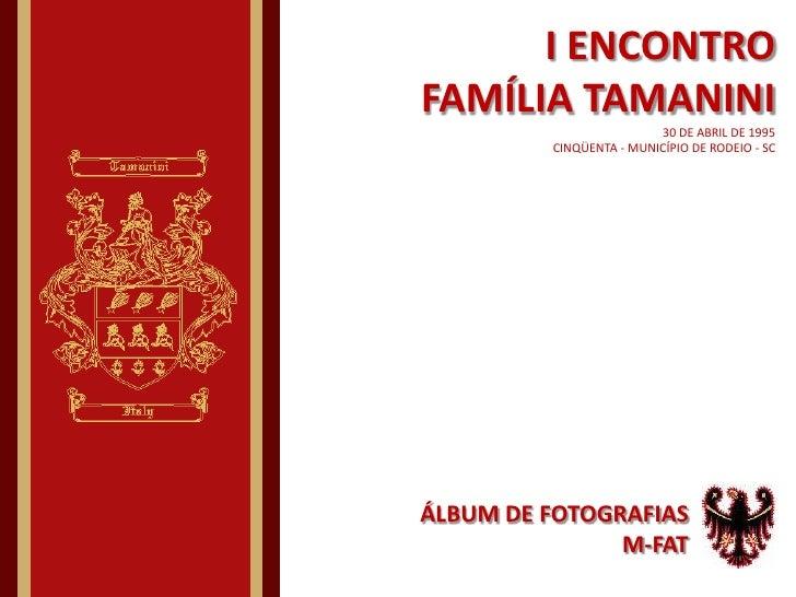I ENCONTRO FAMÍLIA TAMANINI30 DE ABRIL DE 1995CINQÜENTA - MUNICÍPIO DE RODEIO - SC<br />ÁLBUM DE FOTOGRAFIAS<br />M-FAT<br />